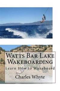 Watts Bar Lake Wakeboarding: Learn How to Wakeboard