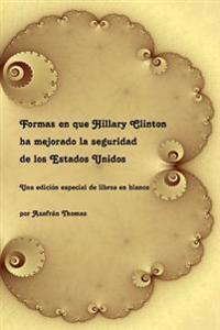 Formas En Que Hillary Clinton Ha Mejorado La Seguridad de Los Estados Unidos: Una Edicion Especial de Libros En Blanco