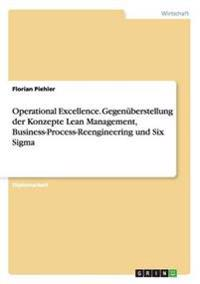 Operational Excellence. Gegenüberstellung der Konzepte Lean Management, Business-Process-Reengineering und Six Sigma