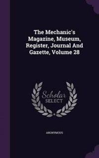 The Mechanic's Magazine, Museum, Register, Journal and Gazette, Volume 28