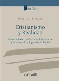 Cristianismo y Realidad: La Credibilidad de Cristo En J. Monserrat y La Novedad Teologica de X. Zubiri