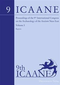 Proceedings of the 9th International Congress on the Archaeology of the Ancient Near East: June 9-13, 2014, University of Basel. Volume 3: Reports