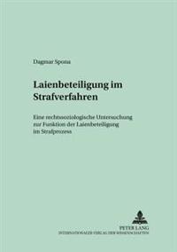 Laienbeteiligung Im Strafverfahren: Eine Rechtssoziologische Untersuchung Zur Funktion Der Laienbeteiligung Im Strafprozess