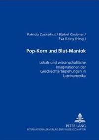 Pop-Korn Und Blut-Maniok: Lokale Und Wissenschaftliche Imaginationen Der Geschlechterbeziehungen in Lateinamerika