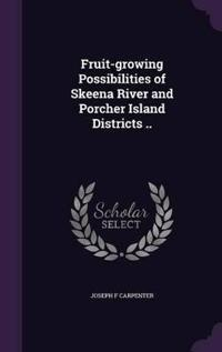Fruit-Growing Possibilities of Skeena River and Porcher Island Districts ..