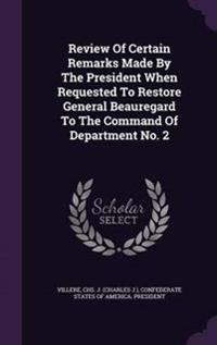 Review of Certain Remarks Made by the President When Requested to Restore General Beauregard to the Command of Department No. 2