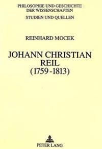 Johann Christian Reil (1759-1813): Das Problem Des Uebergangs Von Der Spaetaufklaerung Zur Romantik in Biologie Und Medizin in Deutschland