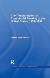 The Transformation of Commercial Banking in the United States 1956-1991