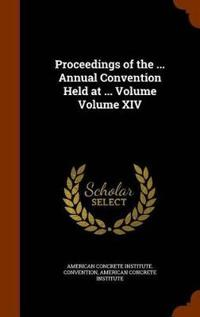Proceedings of the ... Annual Convention Held at ... Volume Volume XIV