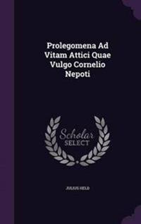 Prolegomena Ad Vitam Attici Quae Vulgo Cornelio Nepoti
