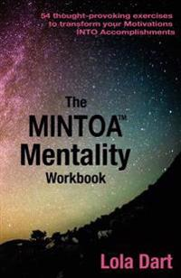 The Mintoa Mentality: 54 Thought-Provoking Exercises to Transform Your Motivations Into Accomplishments