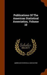 Publications of the American Statistical Association, Volume 10