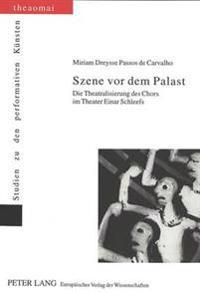 Szene VOR Dem Palast: Die Theatralisierung Des Chors Im Theater Einar Schleefs