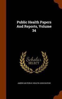 Public Health Papers and Reports, Volume 34