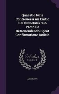 Quaestio Iuris Controuersi an Emtio Rei Immobilis Sub Pacto de Retrouendendo Egeat Confirmatione Iudicis