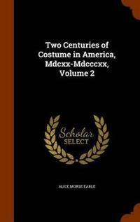 Two Centuries of Costume in America, MDCXX-MDCCCXX, Volume 2