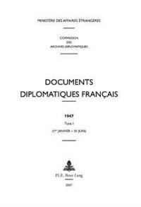 Documents Diplomatiques Français: 1947 - Tome I (1er Janvier - 30 Juin)