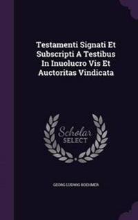 Testamenti Signati Et Subscripti a Testibus in Inuolucro VIS Et Auctoritas Vindicata