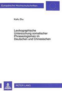 Lexikographische Untersuchung Somatischer Phraseologismen Im Deutschen Und Chinesischen