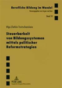 Steuerbarkeit Von Bildungssystemen Mittels Politischer Reformstrategien: Interdisziplinaere Theoretische Analyse Und Empirische Studie Zur Erweiterung