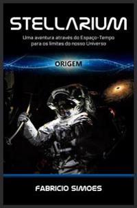 Stellarium (Origem): Uma Aventura Atraves Do Espaco-Tempo Para OS Limites Do Nosso Universo