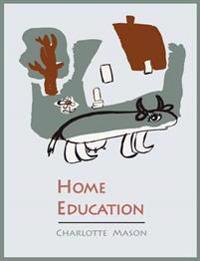 Home Education [Charlotte Mason's Homeschooling Series]