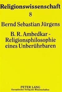 B.R. Ambedkar - Religionsphilosophie Eines Unberuehrbaren