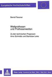 Weltprothesen Und Prothesenwelten: Zu Den Technischen Prognosen Arno Schmidts Und Stanislaw Lems