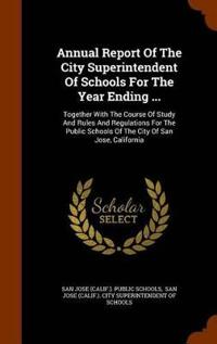 Annual Report of the City Superintendent of Schools for the Year Ending ...