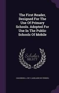 The First Reader, Designed for the Use of Primary Schools. Adopted for Use in the Public Schools of Mobile