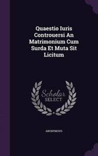 Quaestio Iuris Controuersi an Matrimonium Cum Surda Et Muta Sit Licitum