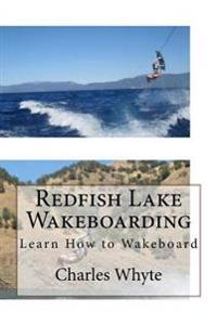 Redfish Lake Wakeboarding: Learn How to Wakeboard