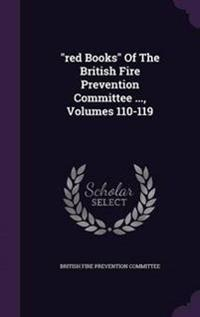 Red Books of the British Fire Prevention Committee ..., Volumes 110-119