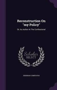 Reconstruction on My Policy
