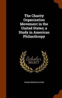 The Charity Organization Movement in the United States; A Study in American Philanthropy