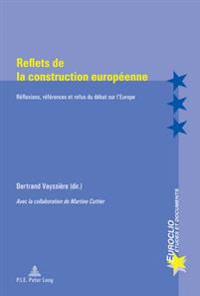 Reflets de La Construction Europeenne: Reflexions, References Et Refus Du Debat Sur L'Europe - Avec La Collaboration de Martine Cuttier