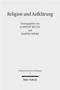 Religion Und Aufklarung: Akten Des Ersten Internationalen Kongresses Zur Erforschung Der Aufklarungstheologie (Munster, 30. Marz Bis 2. April 2