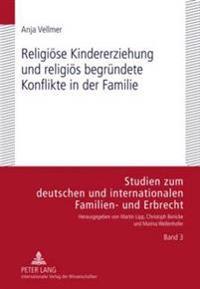 Religioese Kindererziehung Und Religioes Begruendete Konflikte in Der Familie: Eine Rechtsuebergreifende Darstellung Familiaerer Religioeser Konflikte