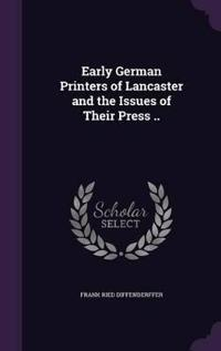 Early German Printers of Lancaster and the Issues of Their Press ..