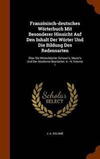 Franzosisch-Deutsches Worterbuch Mit Besonderer Hinsicht Auf Den Inhalt Der Worter Und Die Bildung Des Redensarten
