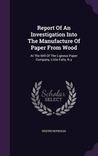 Report of an Investigation Into the Manufacture of Paper from Wood