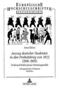 Auszug Deutscher Studenten in Den Freiheitskrieg Von 1813. (1908-1909). Ferdinand Hodlers Jenaer Historiengemaelde: Auftragsgeschichte, Werkgenese, Na