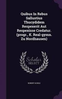 Quibus in Rebus Sallustius Thucydidem Respexerit Aut Respexisse Credatur. (Progr., K. Real-Gymn. Zu Nordhausen)