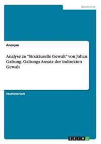 """Analyse zu """"Strukturelle Gewalt"""" von Johan Galtung. Galtungs Ansatz der indirekten Gewalt"""