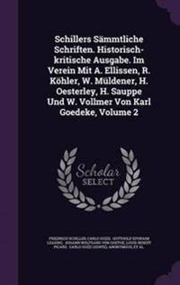 Schillers Sammtliche Schriften. Historisch-Kritische Ausgabe. Im Verein Mit A. Ellissen, R. Kohler, W. Muldener, H. Oesterley, H. Sauppe Und W. Vollmer Von Karl Goedeke, Volume 2
