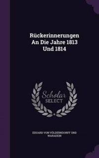 Ruckerinnerungen an Die Jahre 1813 Und 1814