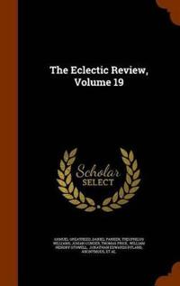 The Eclectic Review, Volume 19
