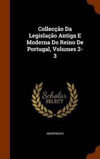 Colleccao Da Legislacao Antiga E Moderna Do Reino de Portugal, Volumes 2-3