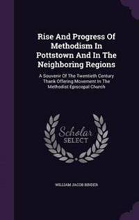 Rise and Progress of Methodism in Pottstown and in the Neighboring Regions