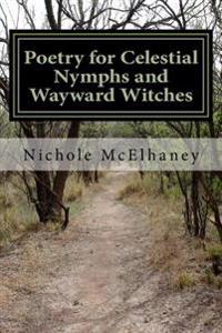 Poetry for Celestial Nymphs and Wayward Witches